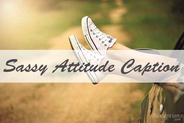 Sassy Attitude Caption For Instagram